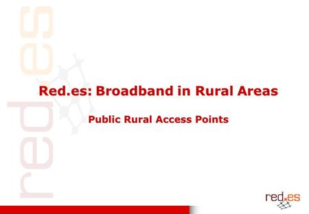 Red.es: Broadband in Rural Areas Public Rural Access Points.