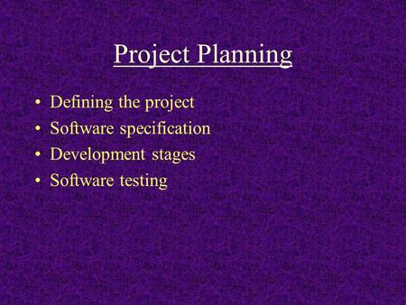 Project Planning Defining the project Software specification Development stages Software testing.