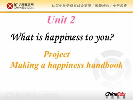 Unit 2 What is happiness to you? Project Making a happiness handbook.