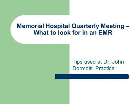Memorial Hospital Quarterly Meeting – What to look for in an EMR Tips used at Dr. John Dormois' Practice.