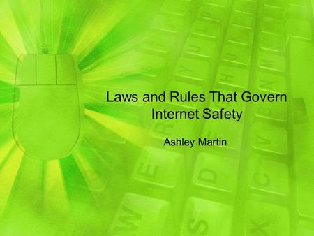 Laws and Rules That Govern Internet Safety Ashley Martin.