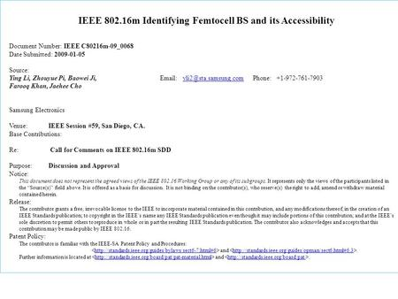 IEEE 802.16m Identifying Femtocell BS and its Accessibility Document Number: IEEE C80216m-09_0068 Date Submitted: 2009-01-05 Source: Ying Li, Zhouyue Pi,