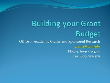 Office of Academic Grants and Sponsored Research Phone: 609-771-3255 Fax: 609-637-5171 1.