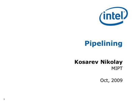 11 Pipelining Kosarev Nikolay MIPT Oct, 2009. 22 Pipelining Implementation technique whereby multiple instructions are overlapped in execution Each pipeline.