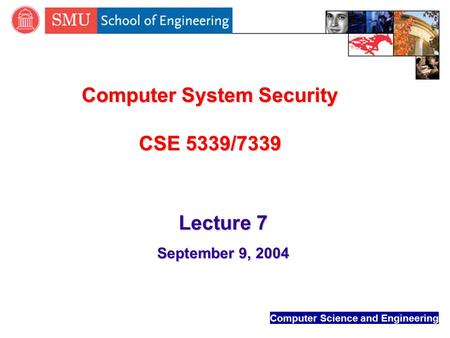 Computer Science and Engineering Computer System Security CSE 5339/7339 Lecture 7 September 9, 2004.