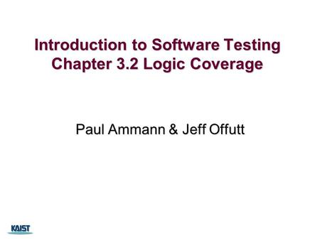 Introduction to Software Testing Chapter 3.2 Logic Coverage