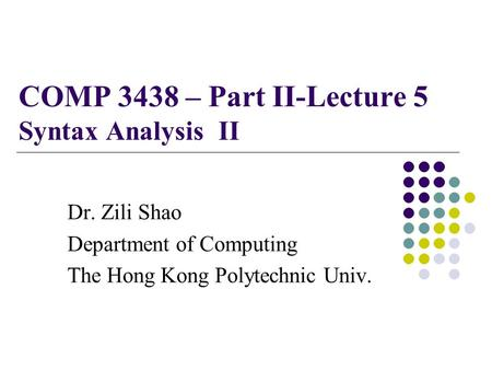 COMP 3438 – Part II-Lecture 5 Syntax Analysis II Dr. Zili Shao Department of Computing The Hong Kong Polytechnic Univ.