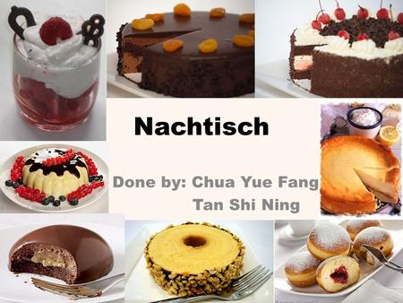 Nachtisch Done by: Chua Yue Fang Tan Shi Ning. Rote Grütze Specialty of Northern Germany Sweet Tart Red Berry Pudding Mostly made from a variety of berries.