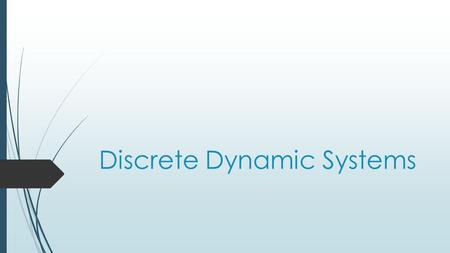 Discrete Dynamic Systems. What is a Dynamical System?