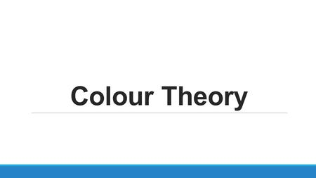 Colour Theory.