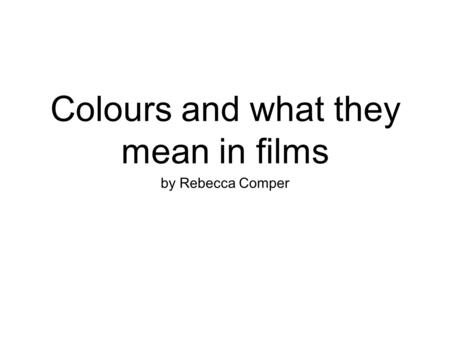 Colours and what they mean in films by Rebecca Comper.