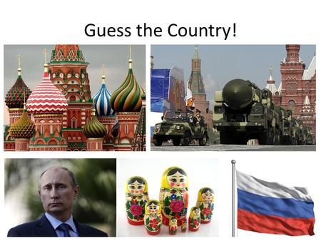 Guess the Country!. Learning Objectives ALL: must identify the location of Russia on a map. MOST: should illustrate the key geographical features and.