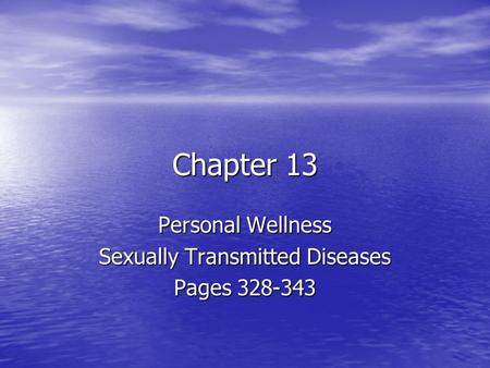 Chapter 13 Personal Wellness Sexually Transmitted Diseases Pages 328-343.