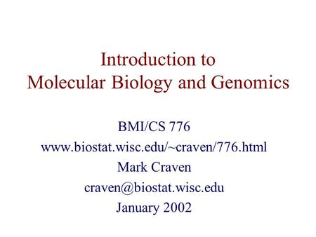 Introduction to Molecular Biology and Genomics BMI/CS 776  Mark Craven January 2002.