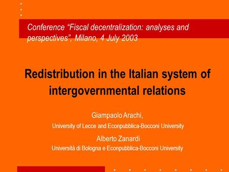 "Redistribution in the Italian system of intergovernmental relations Conference ""Fiscal decentralization: analyses and perspectives"", Milano, 4 July 2003."