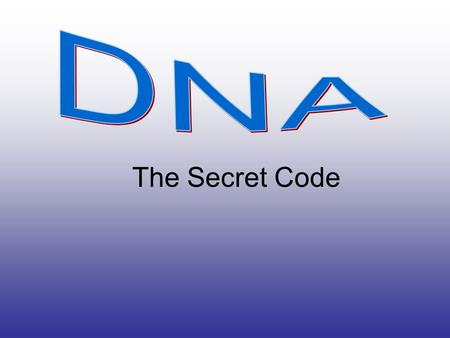 The Secret Code. Genes Genes, which are sections of DNA, are known to: –Carry information from one generation to the next. –Put that information to work.