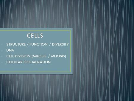 -STRUCTURE / FUNCTION / DIVERSITY -DNA -CELL DIVISION (MITOSIS / MEIOSIS) -CELLULAR SPECIALIZATION.