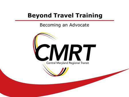 Beyond Travel Training Becoming an Advocate. Central Maryland Regional Transit © What is an Advocate? ad·vo·cate noun noun: advocate; plural noun: advocates.