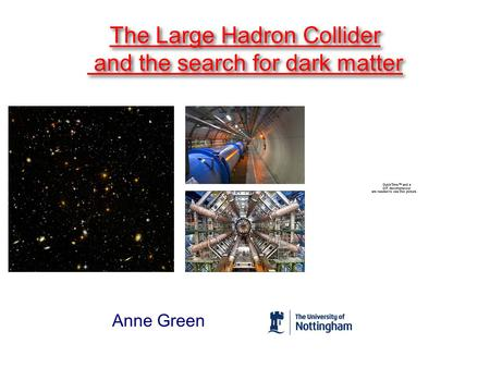 Anne Green The Large Hadron Collider and the search for dark matter The Large Hadron Collider and the search for dark matter.