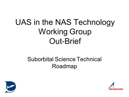 UAS in the NAS Technology Working Group Out-Brief Suborbital Science Technical Roadmap.