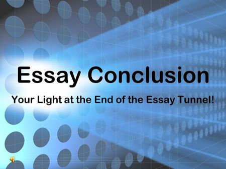 Essay Conclusion Your Light at the End of the Essay Tunnel!