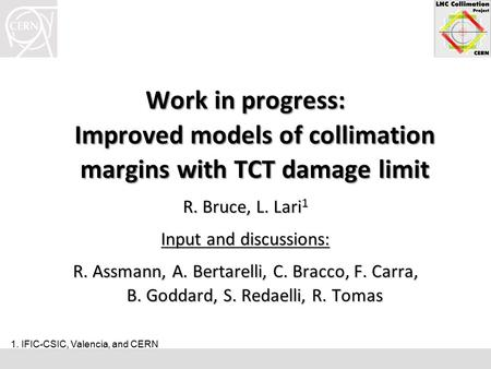 Work in progress: Improved models of collimation margins with TCT damage limit R. Bruce, L. Lari 1 Input and discussions: R. Assmann, A. Bertarelli, C.
