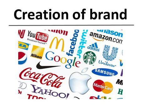 Creation of brand. Introduction: Creation of brand -> Concrete processus To understand and to follow the steps.