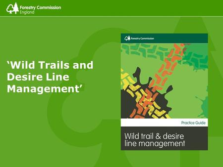 'Wild Trails and Desire Line Management'. About the guidance Management context and what's in it….. 24/02/2016Footer text 2.