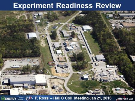 Experiment Readiness Review P. Rossi – Hall C Coll. Meeting Jan 21, 2016.