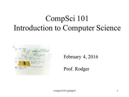 CompSci 101 Introduction to Computer Science February 4, 2016 Prof. Rodger compsci101 spring161.