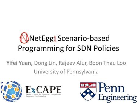 NetEgg: Scenario-based Programming for SDN Policies Yifei Yuan, Dong Lin, Rajeev Alur, Boon Thau Loo University of Pennsylvania 1.
