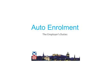 Auto Enrolment The Employer's Duties. Automatic Enrolment Automatic Enrolment is as much about processes and compliance as it is about the pension scheme.