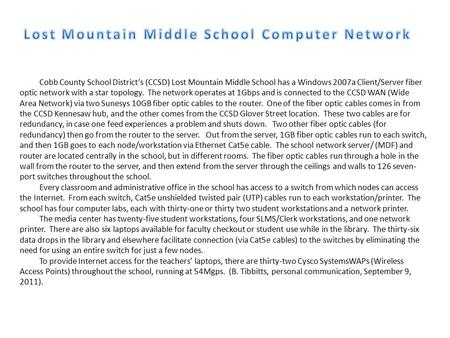 Cobb County School District's (CCSD) Lost Mountain Middle School has a Windows 2007a Client/Server fiber optic network with a star topology. The network.