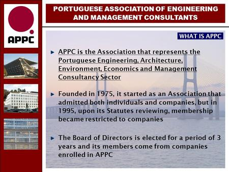 PORTUGUESE ASSOCIATION OF ENGINEERING AND MANAGEMENT CONSULTANTS APPC is the Association that represents the Portuguese Engineering, Architecture, Environment,