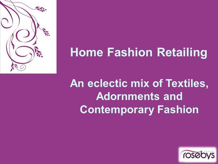 Home Fashion Retailing An eclectic mix of Textiles, Adornments and Contemporary Fashion.