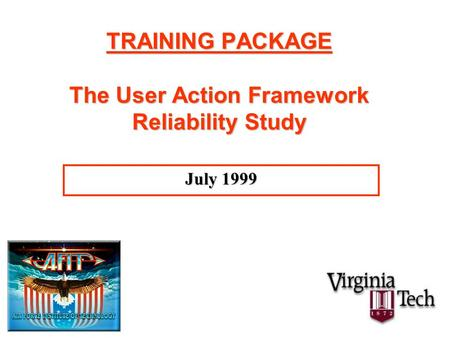 TRAINING PACKAGE The User Action Framework Reliability Study July 1999.