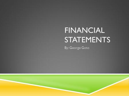 FINANCIAL STATEMENTS By: George Goto. FINANCIAL PERFORMANCE RATIO  Financial Performance Ratio: Comparisons of a company's financial elements that indicate.