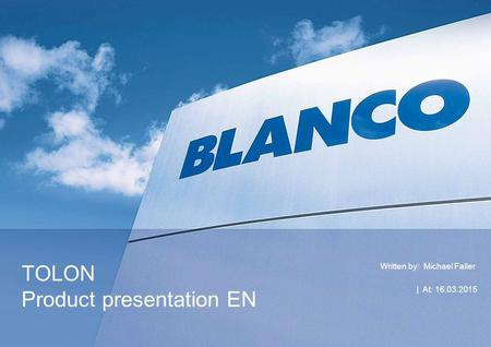 | At: 16.03.2015 TOLON Product presentation EN Written by: Michael Faller.