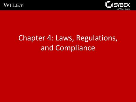 Chapter 4: Laws, Regulations, and Compliance