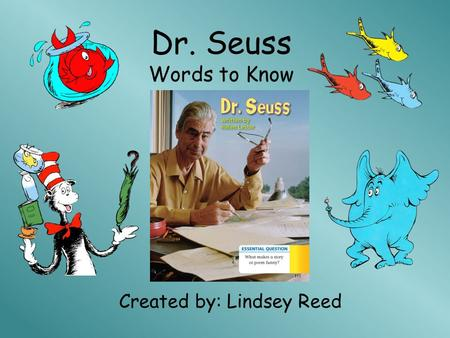 Dr. Seuss Words to Know Created by: Lindsey Reed.