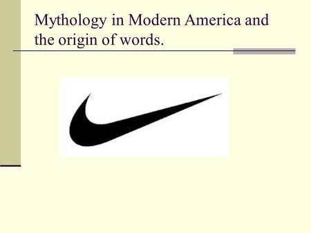 Mythology in Modern America and the origin of words.