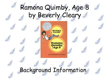 Ramona Quimby, Age 8 by Beverly Cleary Background Information.