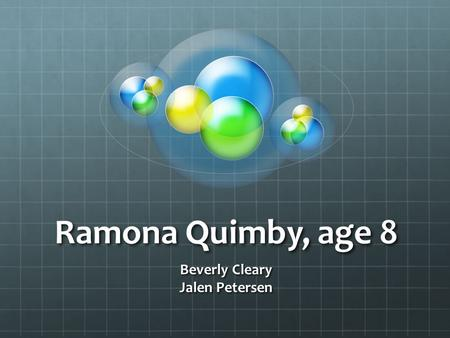 Ramona Quimby, age 8 Beverly Cleary Jalen Petersen.