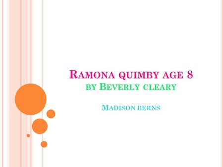 R AMONA QUIMBY AGE 8 BY B EVERLY CLEARY M ADISON BERNS.