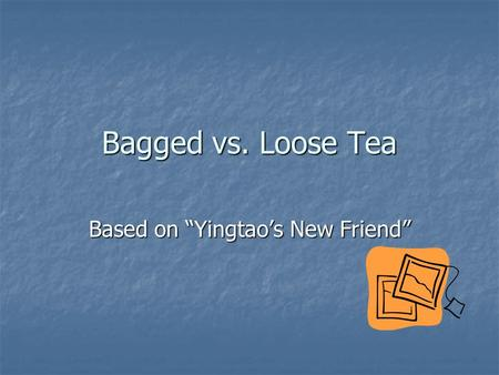 "Bagged vs. Loose Tea Based on ""Yingtao's New Friend"""