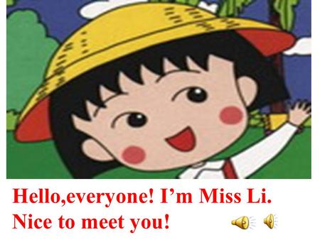 Hello,everyone! I'm Miss Li. Nice to meet you! Unit 10 It's a nice day, isn't it? Period 1 1a-1c 南吕中学 李爱萍.