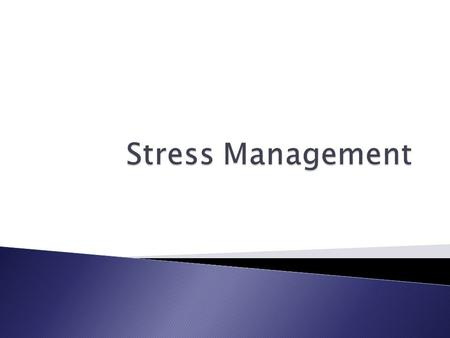 GOT STRESS ? Learning to Manage Stress  Stress can be defined as the external forces of the outside world impacting on the individual.  Stress is.
