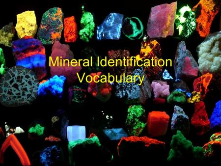 Mineral Identification Vocabulary. Appearance what a mineral looks like (color, shape, size) NOT A VERY RELIABLE TEST.