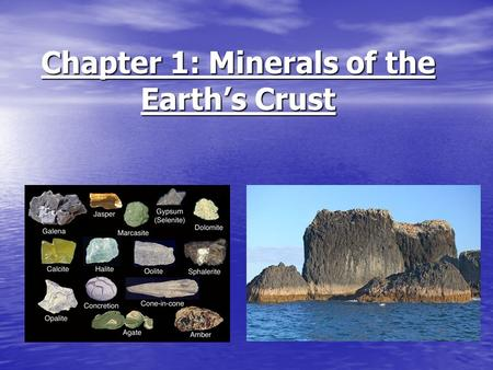 Chapter 1: Minerals of the Earth's Crust. A mineral is a naturally occurring, inorganic solid that has a definite chemical composition and a crystal structure.