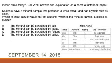 Please write today's Bell Work answer and explanation on a sheet of notebook paper. Students have a mineral sample that produces a white streak and has.